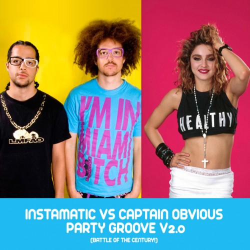 Instamatic vs Captain Obvious - Party Groove v 2.0 (LMFAO vs Madonna) with new video! partygroove v2