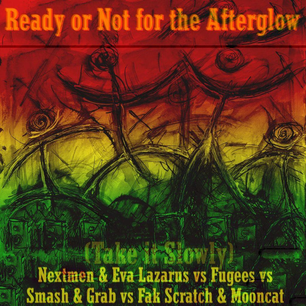 Nextmen & Eva Lazarus - Afterglow Dub Fugees - Ready or Not Smash & Grab - Ready or Not Fak Scratch & Mooncat - Ready Or Not mashup bastard pop ragga jungle cover Reggae Mashup Unlockdown Summer #1